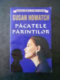 SUSAN HOWATCH - PACATELE PARINTILOR