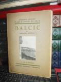 EMANOIL BUCUTA - BALCIC * CU 25 REPRODUCERI , ED. 1-A , CRAIOVA , 1931