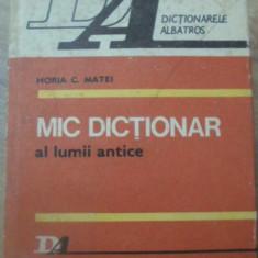 MIC DICTIONAR AL LUMII ANTICE - HORIA C. MATEI