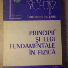 PRINCIPII SI LEGI FUNDAMENTALE IN FIZICA - GH. HUTANU