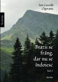 Brazii se frâng, dar nu se îndoiesc de Ion Gavrilă Ogoranu– vol. 1+2