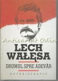 Cumpara ieftin Drumul Spre Adevar: Autobiografie - Lech Walesa