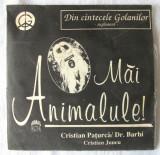 """Din cintecele Golanilor - """"MAI ANIMALULE!"""", Cristian Paturca/ Dr. Barbi C Juncu, CD"""