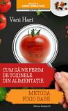 Cum sa ne ferim de toxinele din alimentatie. Metoda food babe/Vani Hari, Paralela 45