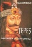 Tepes. O biografie a lui Vlad III Dracula/Alexandru Buican