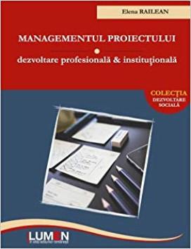 Managementul proiectului. Dezvoltare profesionala si institutionala - Elena RAILEAN foto