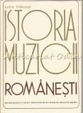 Istoria Muzicii Romanesti - Petre Brancusi - Tiraj: 3100 Exemplare