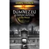 Dumnezeu si Holocaustul la Elie Wiesel - Sandu Frunza