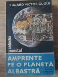 AMPRENTE PE O PLANETA ALBASTRA-EDUARD VICTOR GUGUI