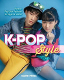 K-Pop Style: Korean Pop Star Fashion to Style at Home