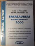GHID DE PREGATIRE PENTRU EXAMENUL DE BACALAUREAT LA MATEMATICA 2005-L. SAVU SI COLAB.