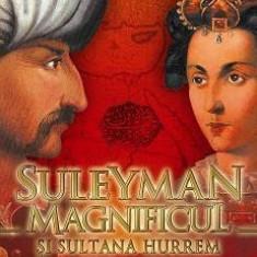 Suleyman Magnificul si Sultana Hurrem. Dragoste si moarte la Istanbul   Erhan Afyoncu