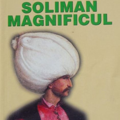 Viata lui Soliman Magnificul - Andre Clot
