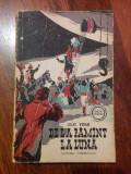 De la pământ la lună - Jules Verne (anul 1958, Editura Tineretului)