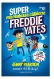Super-miraculoasa calatorie a lui Freddie Yates | Jenny Pearson, Corint
