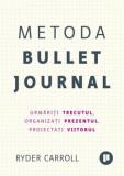 Cumpara ieftin Metoda Bullet Journal. Urmariti trecutul, organizati prezentul, proiectati viitorul/Ryder Carroll