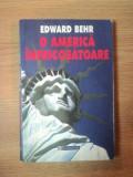 O AMERICA INFRICOSATOARE de EDWARD BEHR , 1999