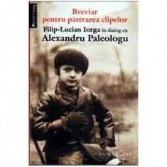 Breviar pentru pastrarea clipelor Filip-Lucian Iorga in dialog cu Alexandru Paleologul, Humanitas