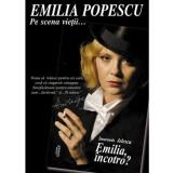 Emilia, incotro? Emilia Popescu - Pe scena vietii | Smaranda Jelescu, semne
