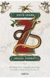 Z, orasul pierdut - David Grann