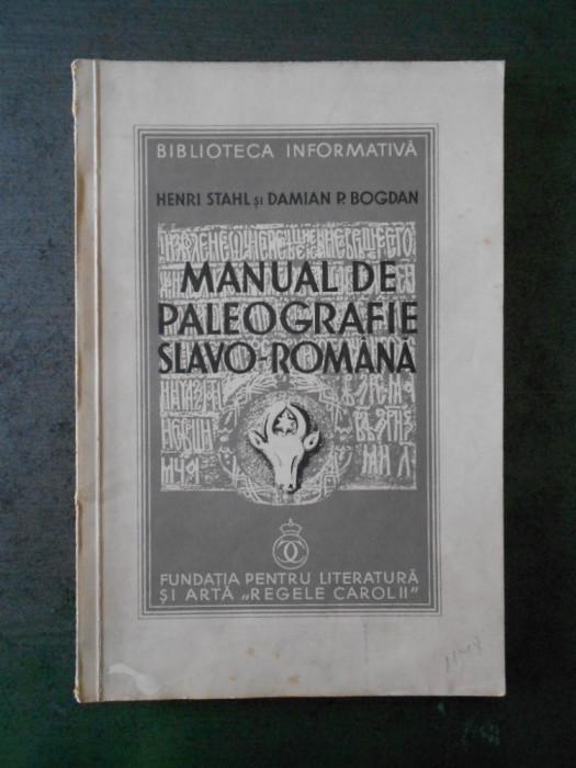 HENRI STAHL, DAMIAN P. BOGDAN - MANUAL DE PALEOGRAFIE SLAVO-ROMANA (cu autograf)