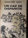 UN CAZ DE DISPARITIE-HARALAMB ZINCA