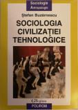 Stefan Buzarnescu - Sociologia civilizatiei tehnologice, 1999