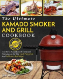 Kamado Smoker and Grill Cookbook: The Ultimate Kamado Smoker and Grill Cookbook