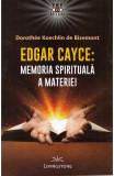 Edgar Cayce: Memoria spirituala a materiei, Dorothee Koechlin de Bizemont
