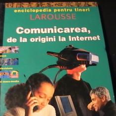 COMUNICAREA DE LA ORIGINI-LA INTERNET-ENCICLOPEDIA LAROUSSE-FORMAT A3-