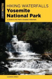 Hiking Waterfalls Yosemite National Park: A Guide to the Park's Greatest Waterfalls