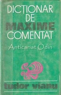 Dictionar De Maxime Comentat - Tudor Vianu foto
