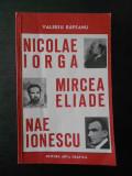 Valeriu Rapeanu - Nicolae Iorga, Mircea Eliade, Nae Ionescu