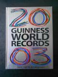 GUINNESS WORLD RECORDS 2003 * CARTEA RECORDURILOR