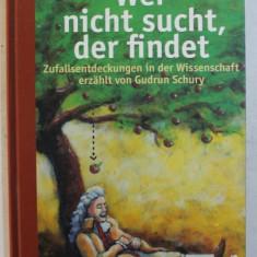 WER NICHT SUCHT , DER FINDET - ZUFALLSENTDECKUNGEN IN DER WISSENSCHAFT ERZAHLT von GUDRUN SCHURY , illustrationen von CHRISTIAN BARTHOLD , 2006
