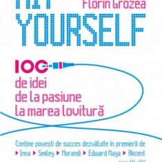 Hit Yourself. 100 de idei de la pasiune la marea lovitură