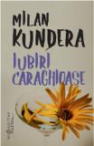 Cumpara ieftin Iubiri caraghioase/Milan Kundera