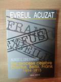 EVREUL ACUZAT . TREI PROCESE ANTISEMITE DREYFUS , BEILIS , FRANK 1894-1915 de ALBERT S. LINDEMANN , 2002