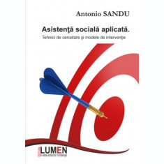 Asistenta sociala aplicata. Tehnici de cercetare si modele de interventie - Antonio SANDU