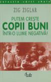 Ziglar, Z. - PUTEM CRESTE COPII BUNI INTR-O LUME NEGATIVA!, ed. Curtea Veche, 2000, Zig Ziglar