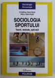 SOCIOLOGIA SPORTULUI , TEORII , METODE , APLICATII de CRISTINA GAVRILUTA si NICU GAVRILUTA , 2010