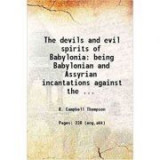 The Devils and Evil Spirits of Babylonia 2 Volume Set: Being Babylonian and Assyrian Incantations against the Demons, Ghouls, Vampires, Hobgoblins, Gh