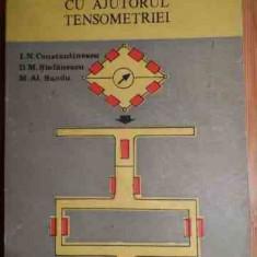 Masurarea Marimilor Mecanice Cu Ajutorul Tensometriei - I.n, Constantinescu D.m. Stefanescu M. A. Sandu ,528914