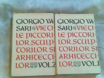 Vietile pictorilor,sculptorilor si arhitectilor-I-II-Giorgio Vasari foto
