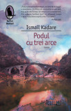 Podul cu trei arce/Ismail Kadare, Humanitas Fiction, Humanitas Multimedia