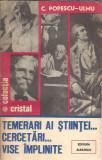 Temerari ai stiintei - Cercetari... vise implinite / C. Popescu - Ulmu