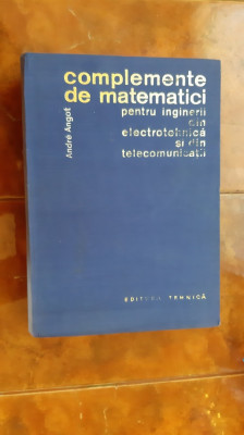 COMPLEMENTE DE MATEMATICI PENTRU INGINERII DIN ELECTROTEHNICA -ANDRE AGNOT foto