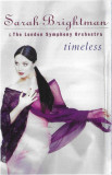 Caseta Sarah Brightman & The London Symphony Orchestra – Timeless, originala