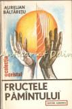 Cumpara ieftin Fructele Pamantului - Aurelian Baltaretu