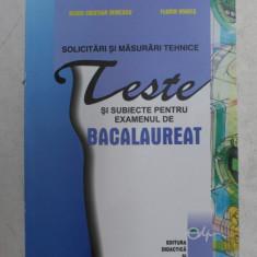SOLICITARI SI MASURARI TEHNICE - TESTE SI SUBIECTE PENTRU EXAMENUL DE BACALAUREAT de SILVIU CRISTIAN MIRESCU si FLORIN MARES , 2006